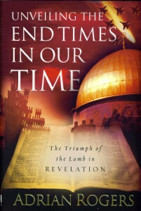 Dr. Adrian Rogers - Unveiling The End Times In Our Time